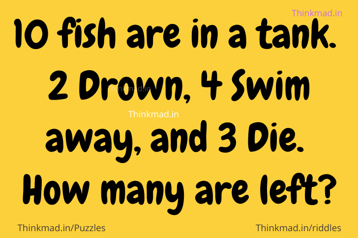 10 fish are in a tank 2 drown, how many are left riddle answer