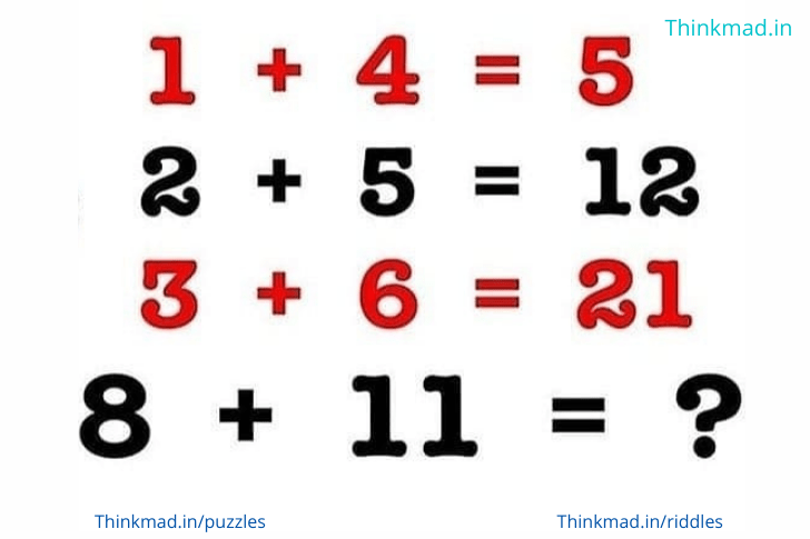 If 1+4=5, 2+5=12, and 3+6=21, what is 8+11? Viral math Puzzle answer