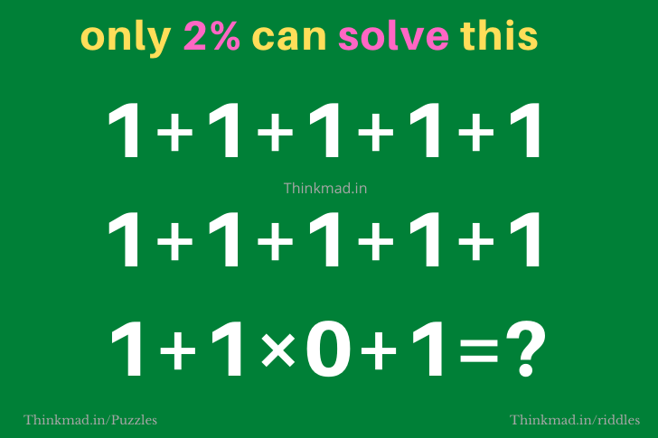 Answer for hard puzzle equation: 1+1+1+1+1 1+1+1+1+1 1+1×0+1=?
