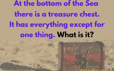 At the bottom of the ocean there is a treasure chest. It has everything except for one thing. What is it? answer