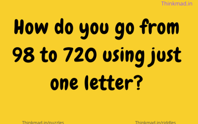 How do you go from 98 to 720 using just one letter?