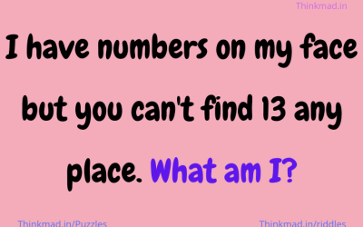 I have numbers on my face but you can't find 13 any place. What am I? riddle