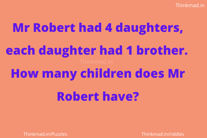 Mr Robert had four daughters, each daughter had one brother puzzle answer