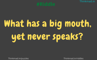 What has a big mouth, yet never speaks? Riddle answer