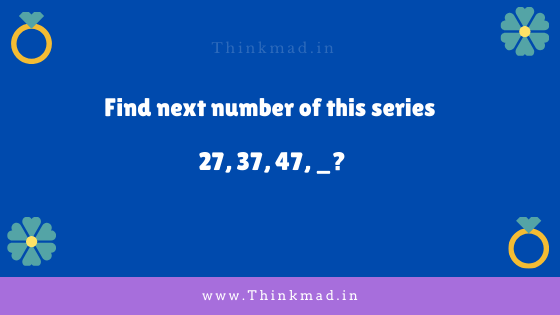 Next number of this series 27, 37, 47, _ puzzle with answer