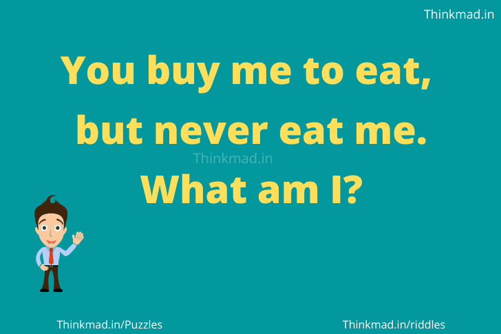 You will buy me to eat but you don't eat me answer