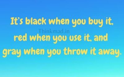 It's black when you buy it, red when you use it, and gray when you throw it away Riddle