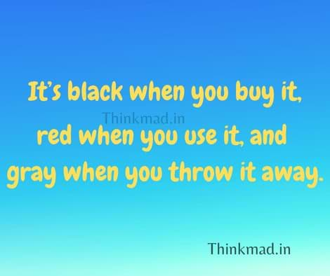 Riddle-What is black when you buy it, red when you use it, and gray when you throw it away