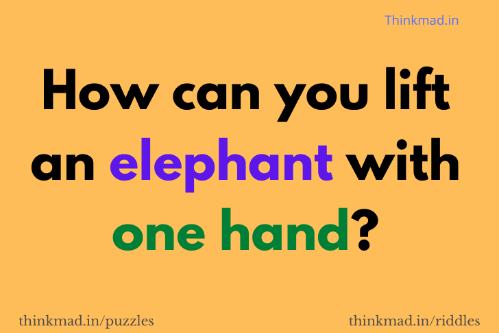 How can you lift an elephant using just one hand?