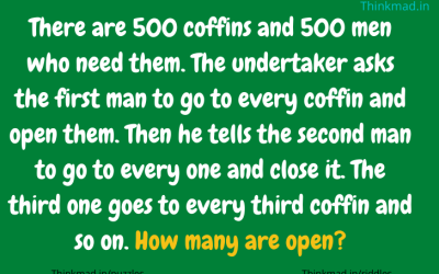There are 500 coffins and 500 men who need them. How many are open? riddle explanation