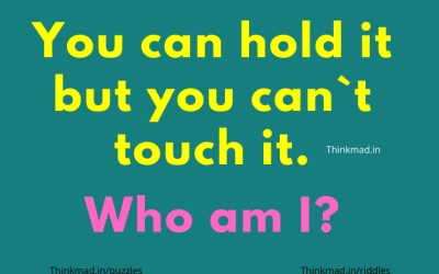 What can you hold, but not touch? who am I? riddle answer